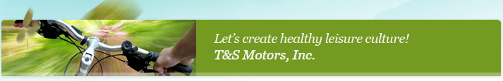 Let's create healthy leisure culture! TNS Motors Inc.